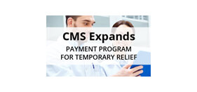 CMS Expands Payment Program for Temporary Relief